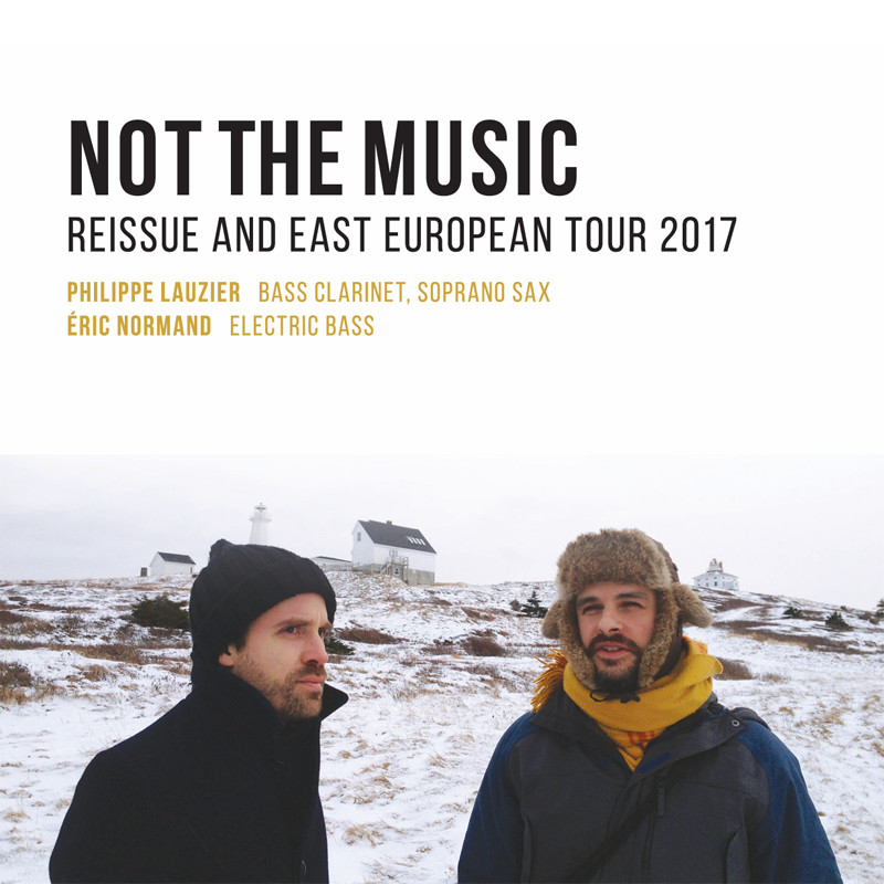 Not the Music (Philippe Lauzier, Éric Normand): Reissue and East European Tour 2017
